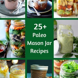 25+ Paleo Mason Jar Recipes | Plaid and Paleo