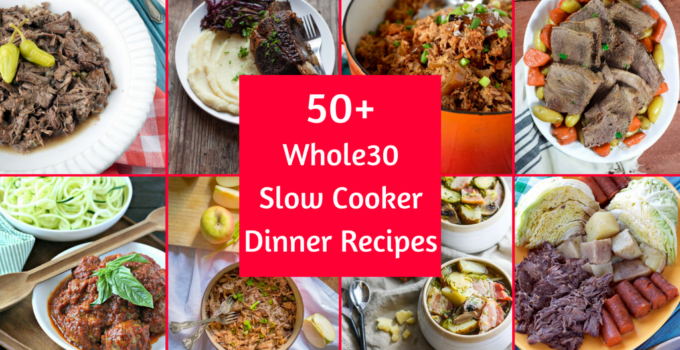 50+ Whole30 Slow Cooker Dinner Recipes