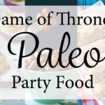 Game of Thrones Paleo Party Food | Plaid and Paleo