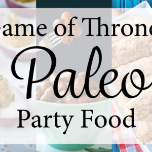 Game of Thrones Paleo Party Food
